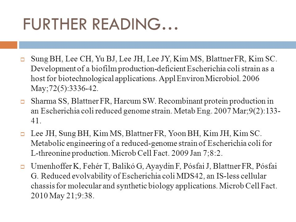 FURTHER READING…  Sung BH, Lee CH, Yu BJ, Lee JH, Lee JY, Kim MS, Blattner FR, Kim SC.