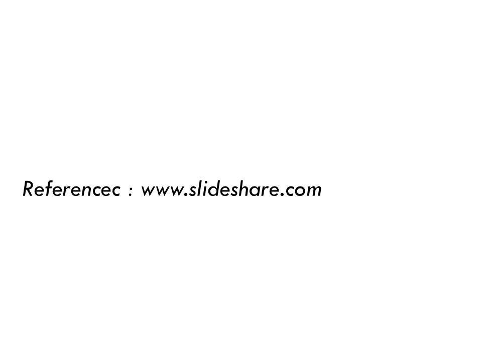 Referencec : www.slideshare.com