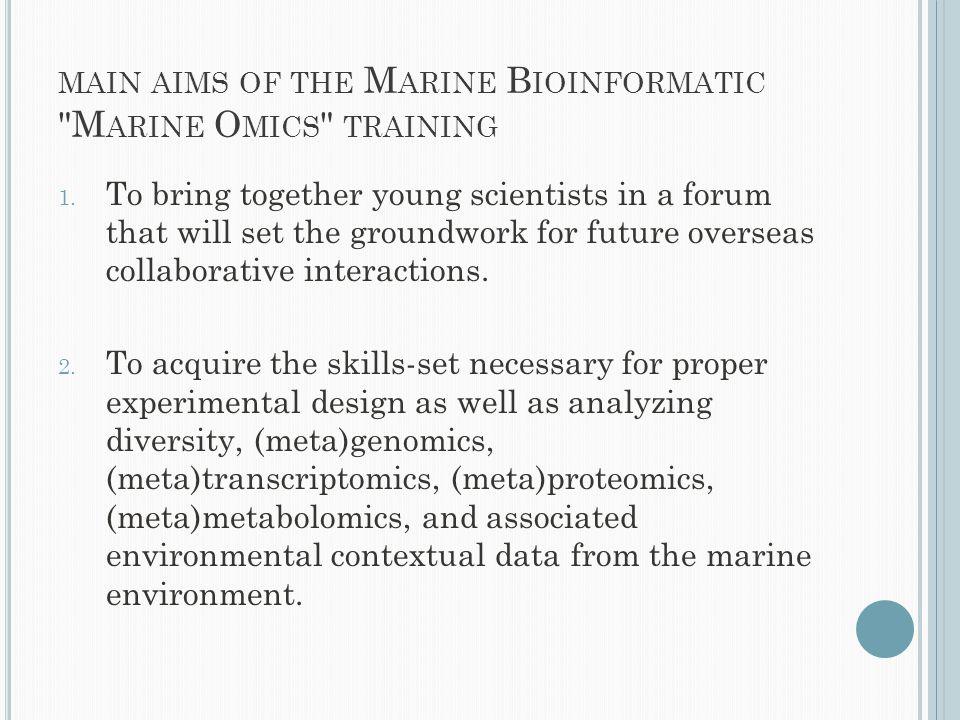 MAIN AIMS OF THE M ARINE B IOINFORMATIC M ARINE O MICS TRAINING 1.