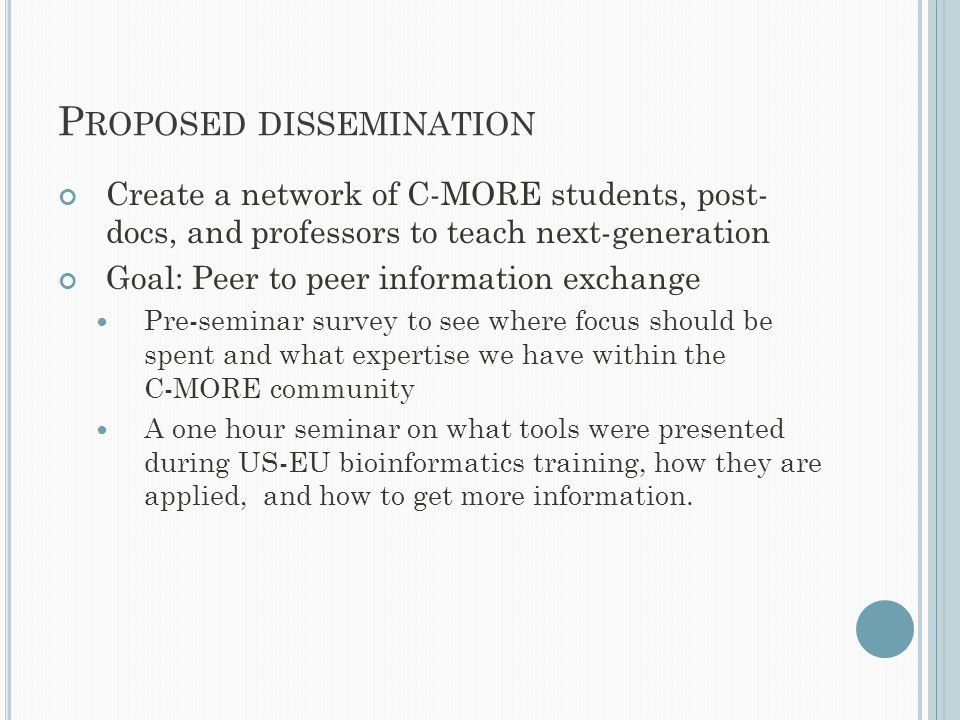 P ROPOSED DISSEMINATION Create a network of C-MORE students, post- docs, and professors to teach next-generation Goal: Peer to peer information exchan