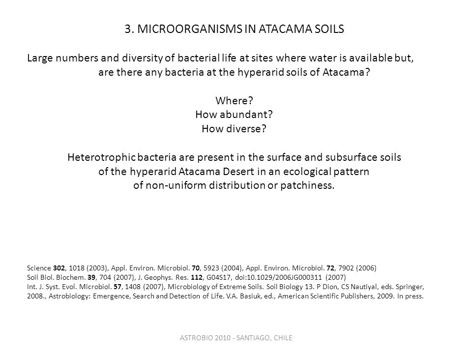 3. MICROORGANISMS IN ATACAMA SOILS Large numbers and diversity of bacterial life at sites where water is available but, are there any bacteria at the