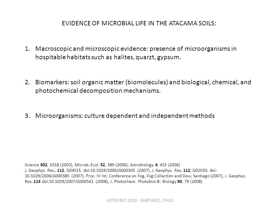 EVIDENCE OF MICROBIAL LIFE IN THE ATACAMA SOILS: 1.Macroscopic and microscopic evidence: presence of microorganisms in hospitable habitats such as halites, quarzt, gypsum.