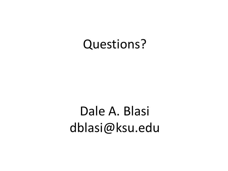 Questions? Dale A. Blasi dblasi@ksu.edu