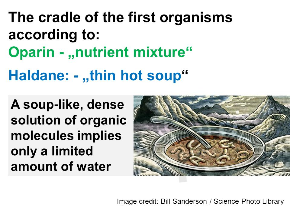A soup-like, dense solution of organic molecules implies only a limited amount of water Image credit: Bill Sanderson / Science Photo Library The cradl