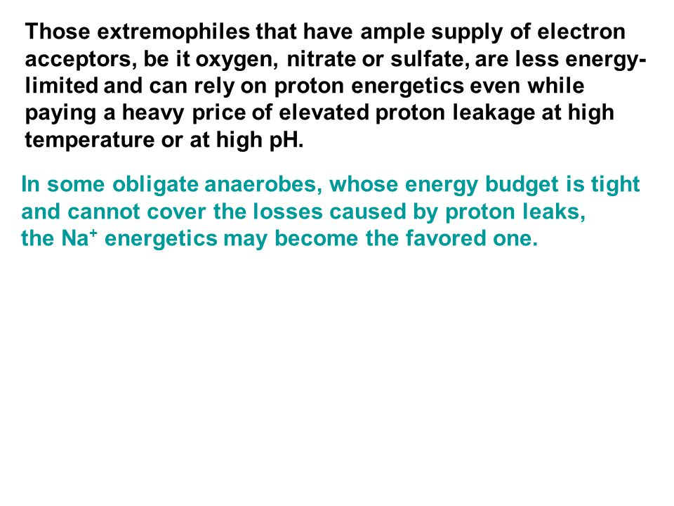Those extremophiles that have ample supply of electron acceptors, be it oxygen, nitrate or sulfate, are less energy- limited and can rely on proton en
