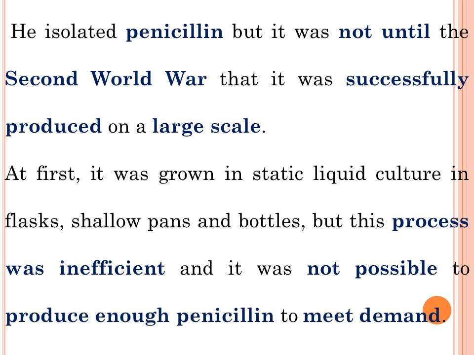 He isolated penicillin but it was not until the Second World War that it was successfully produced on a large scale.