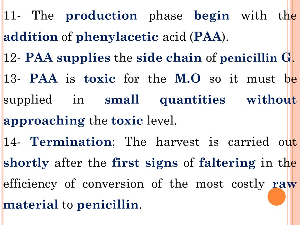11- The production phase begin with the addition of phenylacetic acid ( PAA ).