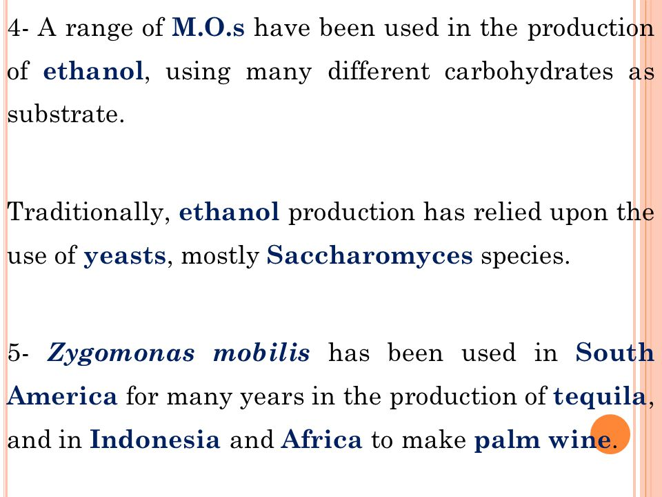 4- A range of M.O.s have been used in the production of ethanol, using many different carbohydrates as substrate.