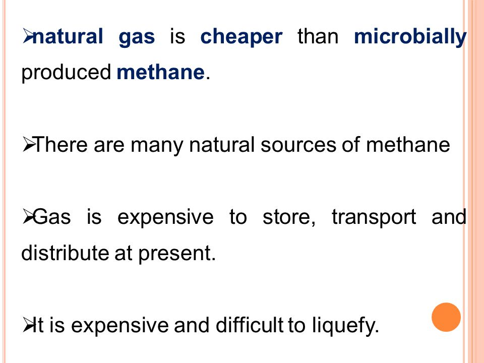  natural gas is cheaper than microbially produced methane.