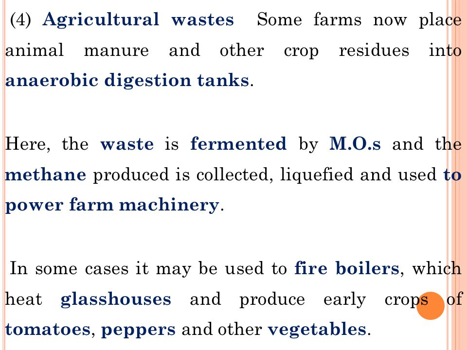 (4) Agricultural wastes Some farms now place animal manure and other crop residues into anaerobic digestion tanks.