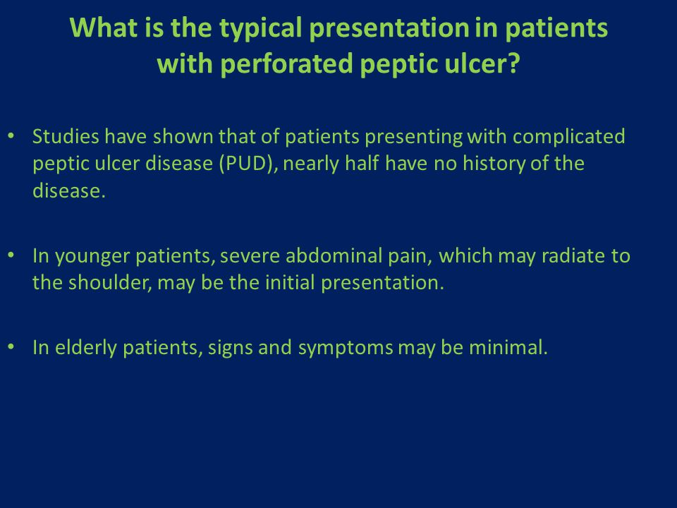What is the typical presentation in patients with perforated peptic ulcer? Studies have shown that of patients presenting with complicated peptic ulce