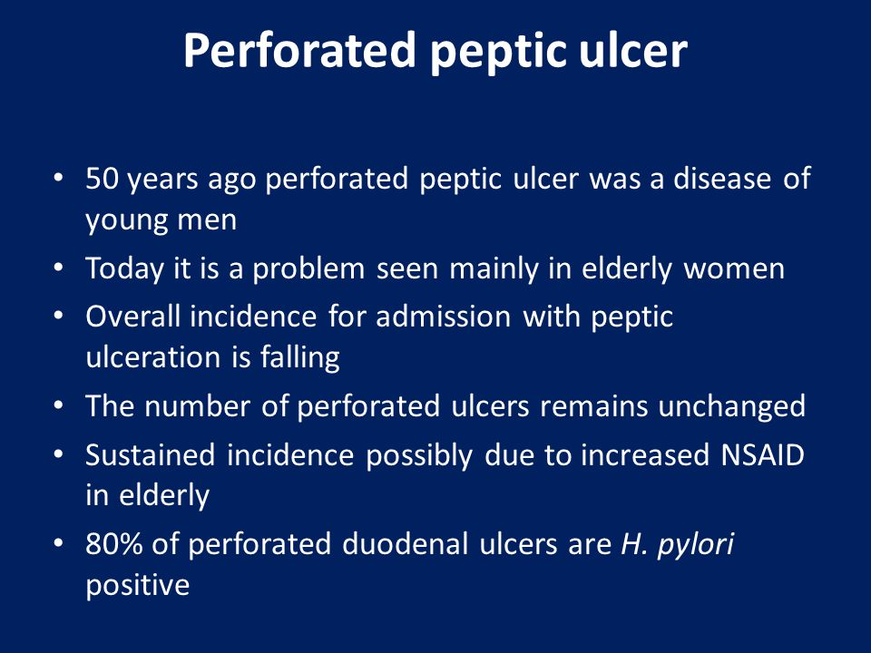 Perforated peptic ulcer 50 years ago perforated peptic ulcer was a disease of young men Today it is a problem seen mainly in elderly women Overall inc
