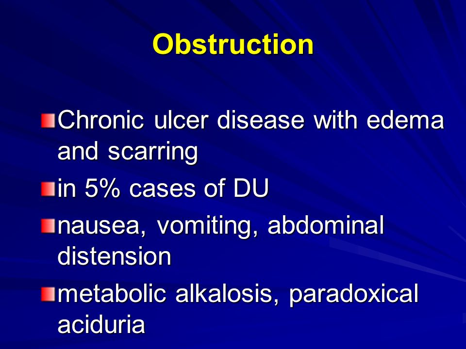 Obstruction Chronic ulcer disease with edema and scarring in 5% cases of DU nausea, vomiting, abdominal distension metabolic alkalosis, paradoxical aciduria