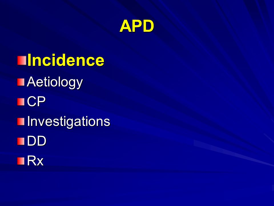 APD IncidenceAetiologyCPInvestigationsDDRx