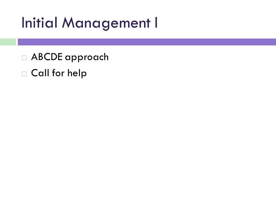Initial Management I  ABCDE approach  Call for help