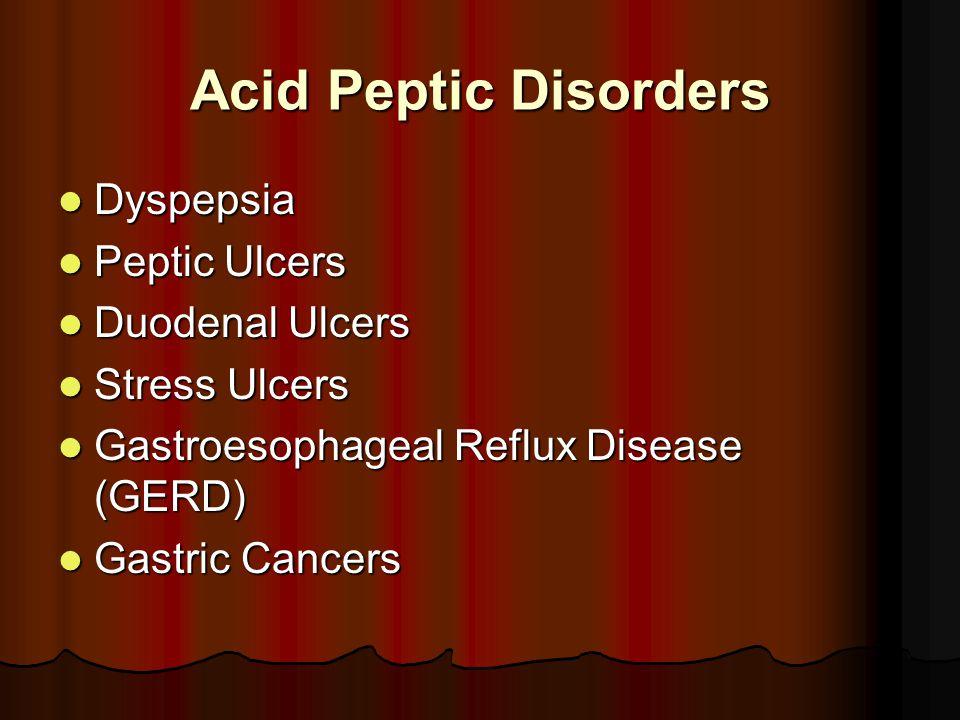 Acid Peptic Disorders Dyspepsia Dyspepsia Peptic Ulcers Peptic Ulcers Duodenal Ulcers Duodenal Ulcers Stress Ulcers Stress Ulcers Gastroesophageal Reflux Disease (GERD) Gastroesophageal Reflux Disease (GERD) Gastric Cancers Gastric Cancers