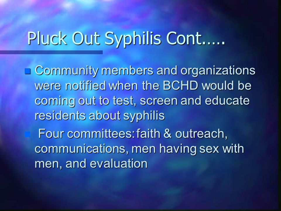Pluck Out Syphilis n The coalition was formed in late 1999 to address the epidemic of syphilis occurring in Brahma County n BCHD's health officer was