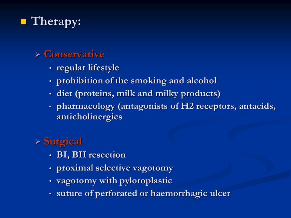 Therapy: Therapy:  Conservative regular lifestyle regular lifestyle prohibition of the smoking and alcohol prohibition of the smoking and alcohol die