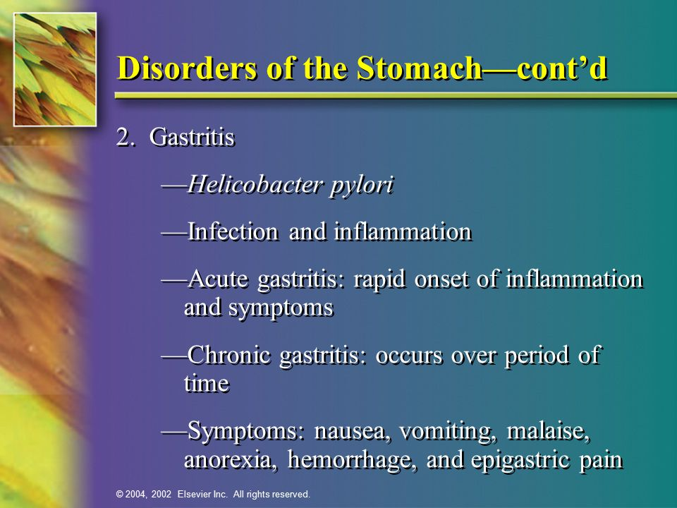 © 2004, 2002 Elsevier Inc.All rights reserved. Disorders of the Stomach—cont'd 3.