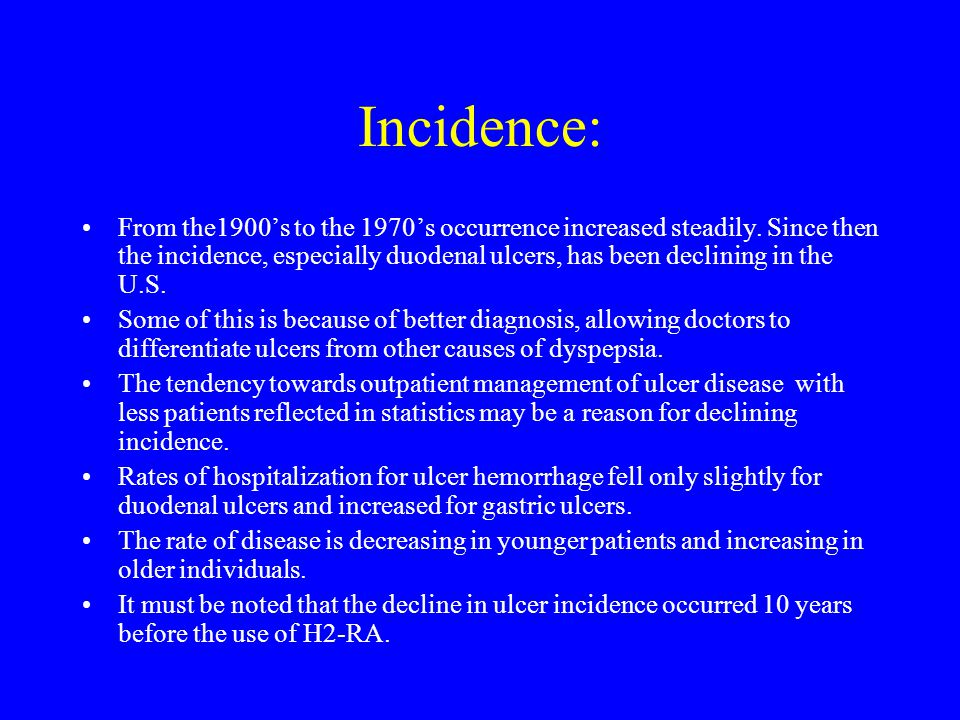 Incidence: Ulcer incidence is about 1% per year in H.P.