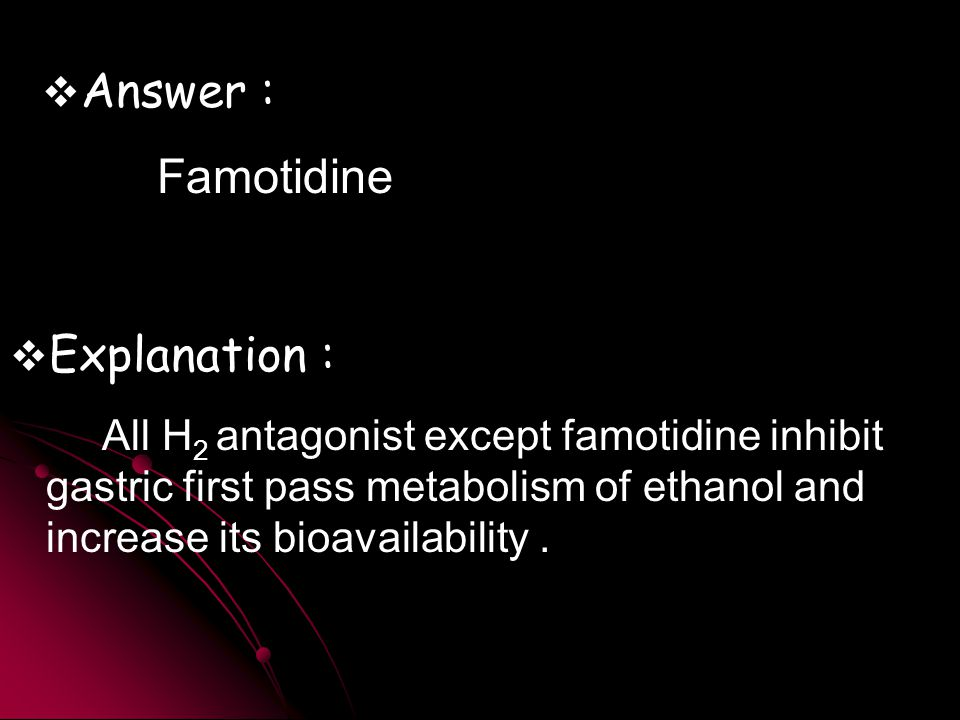Now answer this question  Your friend wants to take a H 2 antagonist before he takes alcohol to avoid gastric irritation.He consults you.Which H 2 antagonist will you ask him to take