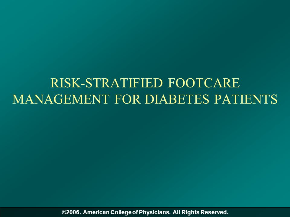 RISK-STRATIFIED FOOTCARE MANAGEMENT FOR DIABETES PATIENTS ©2006. American College of Physicians. All Rights Reserved.