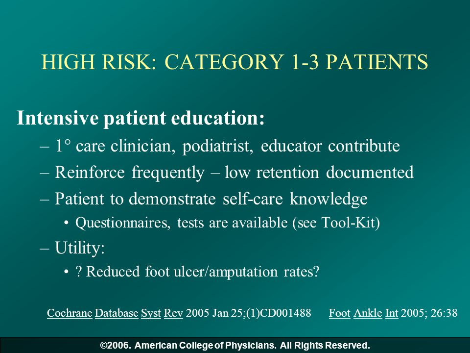 HIGH RISK: CATEGORY 1-3 PATIENTS Intensive patient education: –1  care clinician, podiatrist, educator contribute –Reinforce frequently – low retenti