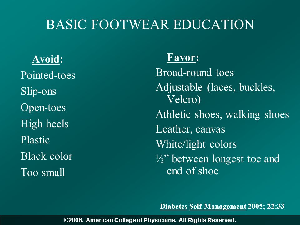 BASIC FOOTWEAR EDUCATION Avoid: Pointed-toes Slip-ons Open-toes High heels Plastic Black color Too small Favor: Broad-round toes Adjustable (laces, bu