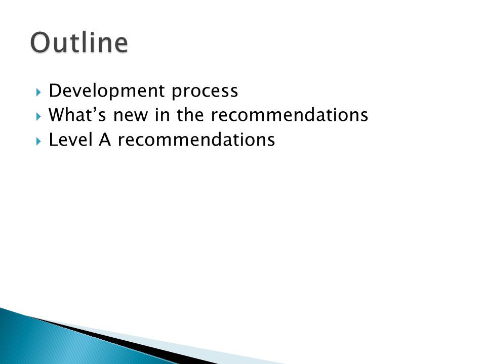  Development process  What's new in the recommendations  Level A recommendations