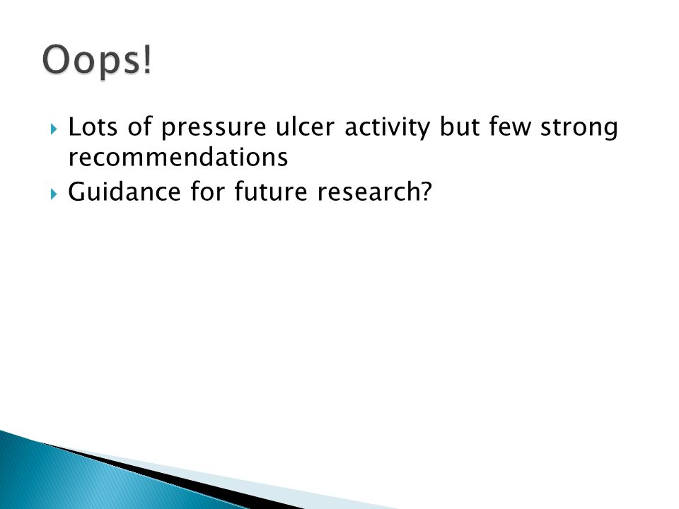  Lots of pressure ulcer activity but few strong recommendations  Guidance for future research