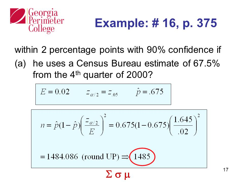  17 Example: # 16, p. 375 within 2 percentage points with 90% confidence if (a)he uses a Census Bureau estimate of 67.5% from the 4 th quarter of