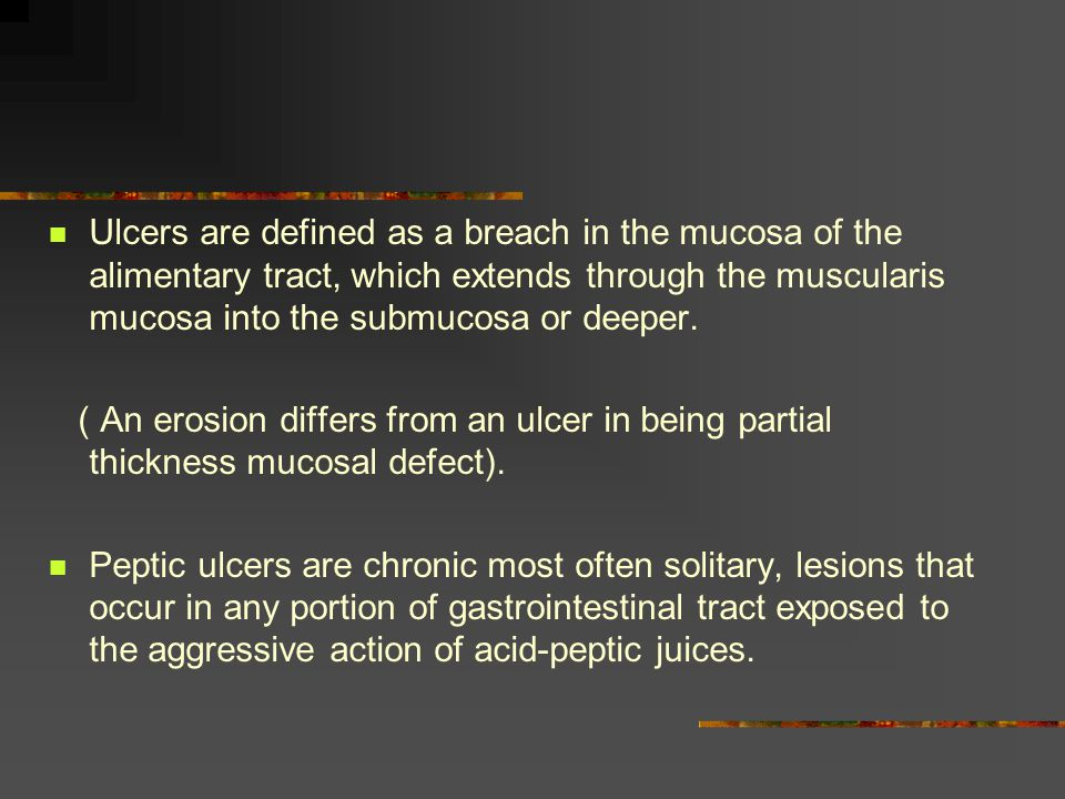 Ulcers are defined as a breach in the mucosa of the alimentary tract, which extends through the muscularis mucosa into the submucosa or deeper. ( An e