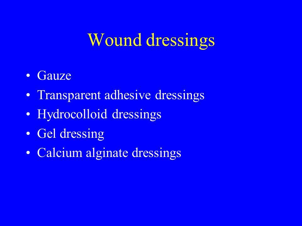 Wound dressings Gauze Transparent adhesive dressings Hydrocolloid dressings Gel dressing Calcium alginate dressings