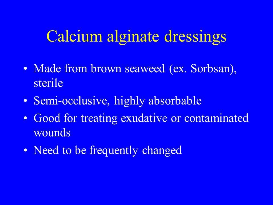 Calcium alginate dressings Made from brown seaweed (ex.