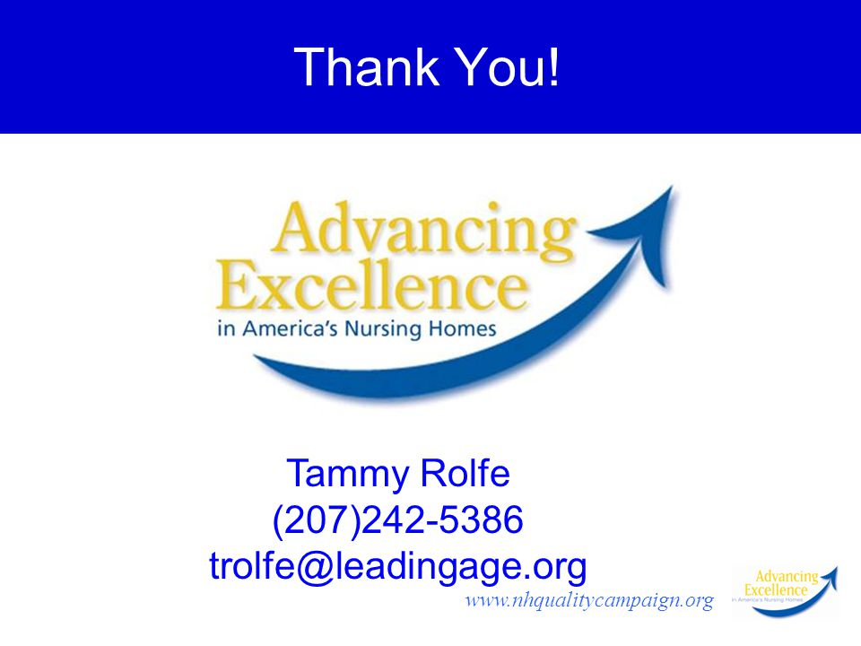 www.nhqualitycampaign.org Thank You! Tammy Rolfe (207)242-5386 trolfe@leadingage.org