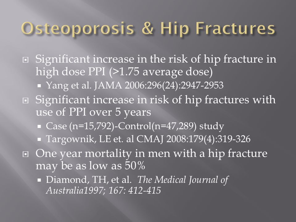  Significant increase in the risk of hip fracture in high dose PPI (>1.75 average dose)  Yang et al.