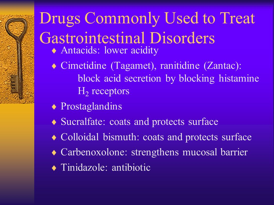 Drugs Commonly Used to Treat Gastrointestinal Disorders  Antacids: lower acidity  Cimetidine (Tagamet), ranitidine (Zantac): block acid secretion by