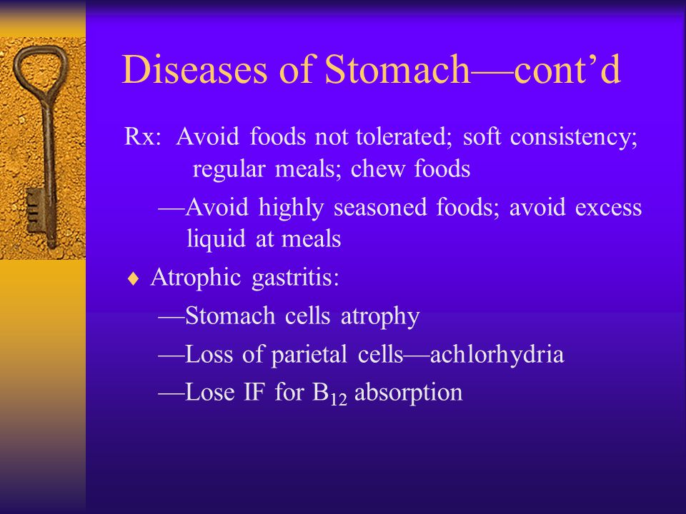 Diseases of Stomach—cont'd Rx: Avoid foods not tolerated; soft consistency; regular meals; chew foods —Avoid highly seasoned foods; avoid excess liqui