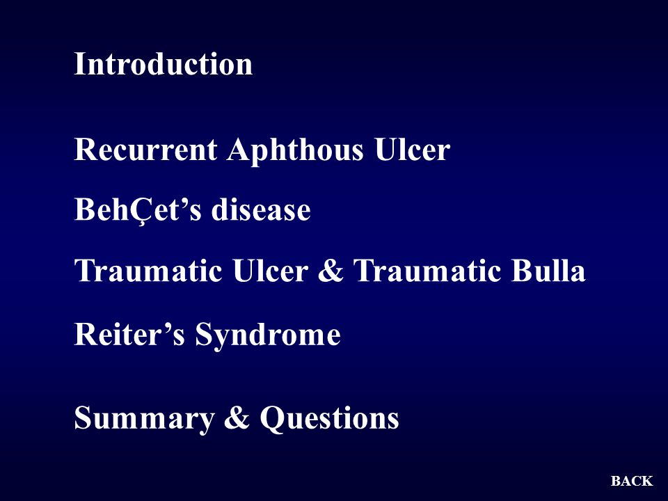 Introduction BehÇet's disease Traumatic Ulcer & Traumatic Bulla Recurrent Aphthous Ulcer Summary & Questions BACK Reiter's Syndrome