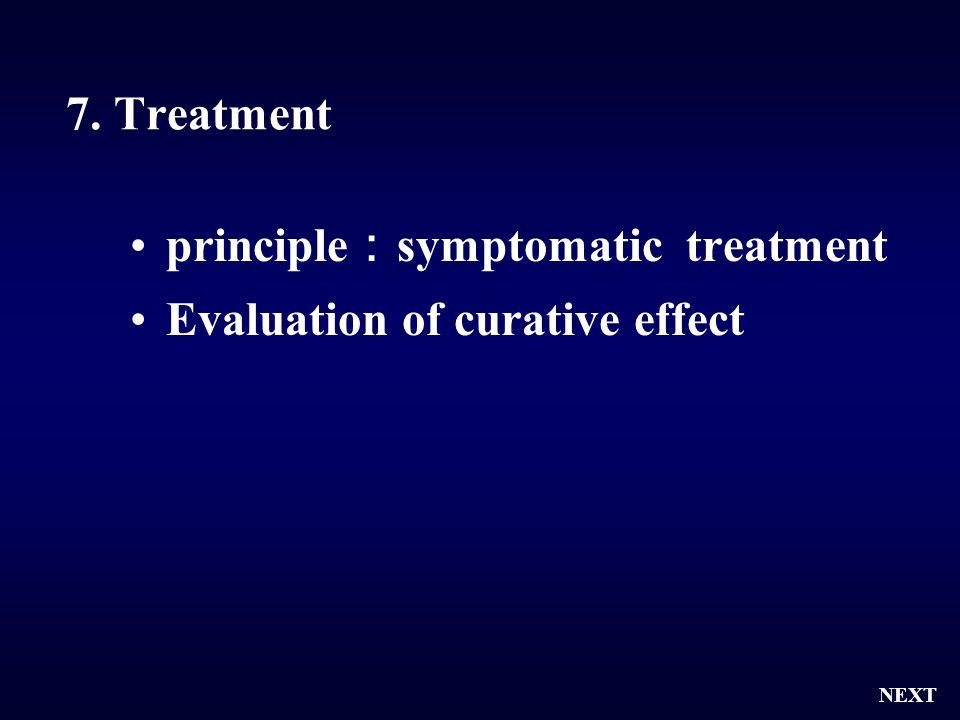 7. Treatment principle : symptomatic treatment Evaluation of curative effect NEXT