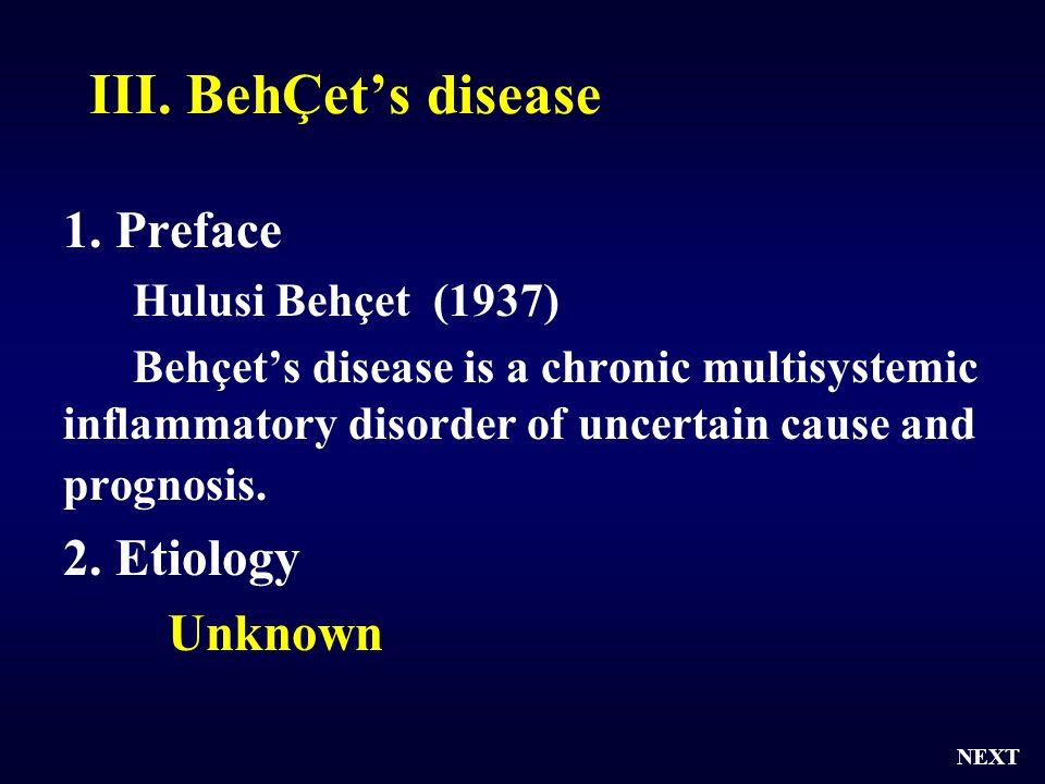 III. BehÇet's disease 1. Preface Hulusi Behçet (1937) Behçet's disease is a chronic multisystemic inflammatory disorder of uncertain cause and prognos