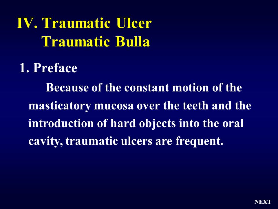 IV. Traumatic Ulcer Traumatic Bulla 1. Preface Because of the constant motion of the masticatory mucosa over the teeth and the introduction of hard ob