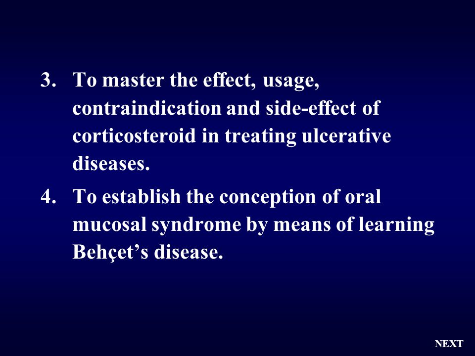 3.To master the effect, usage, contraindication and side-effect of corticosteroid in treating ulcerative diseases. 4.To establish the conception of or