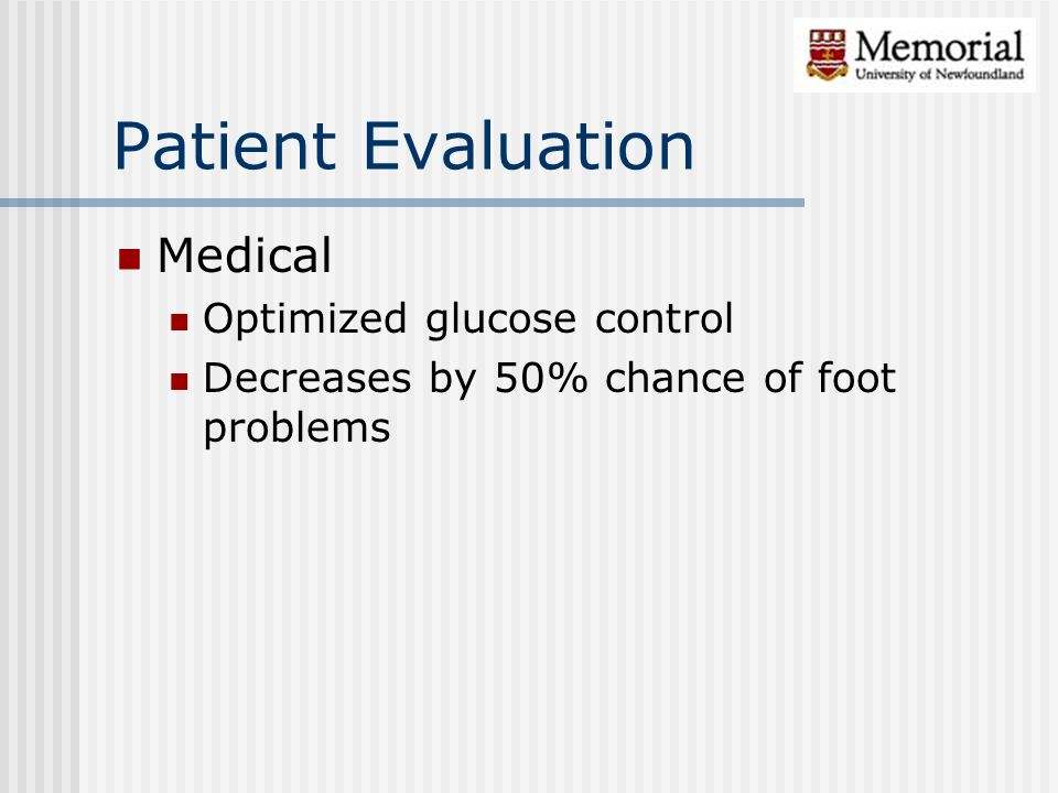 Patient Evaluation Medical Optimized glucose control Decreases by 50% chance of foot problems