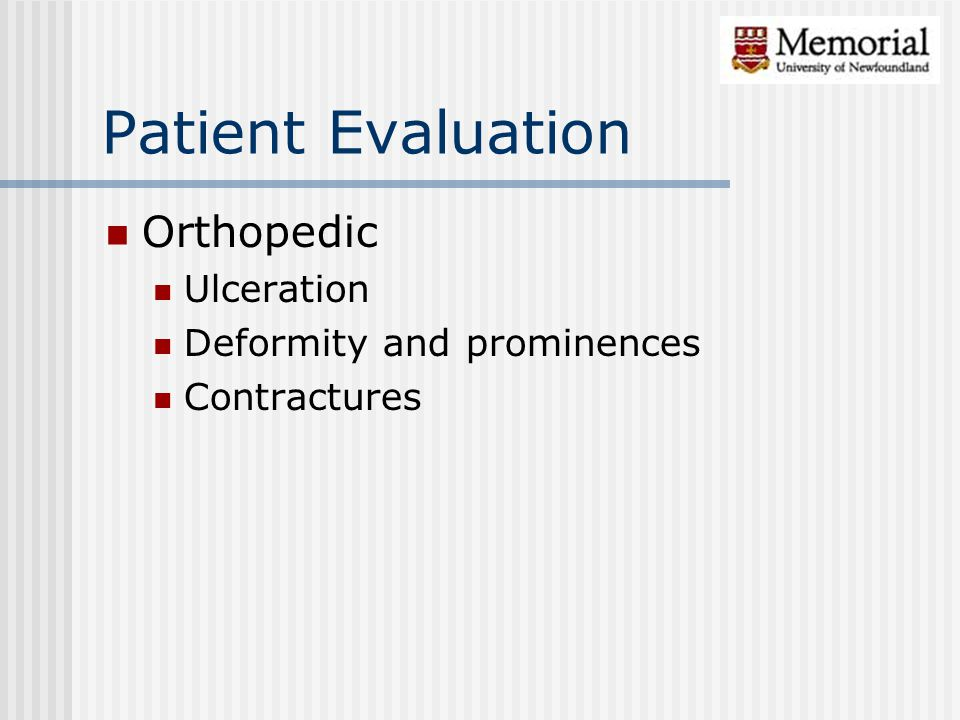 Patient Evaluation Orthopedic Ulceration Deformity and prominences Contractures