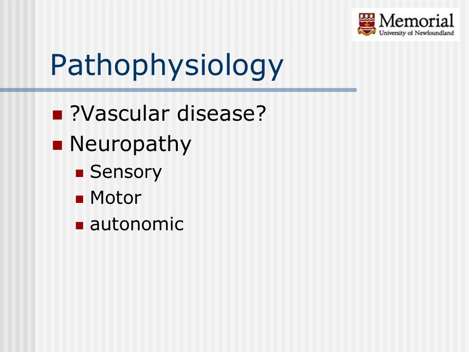 Pathophysiology ?Vascular disease? Neuropathy Sensory Motor autonomic