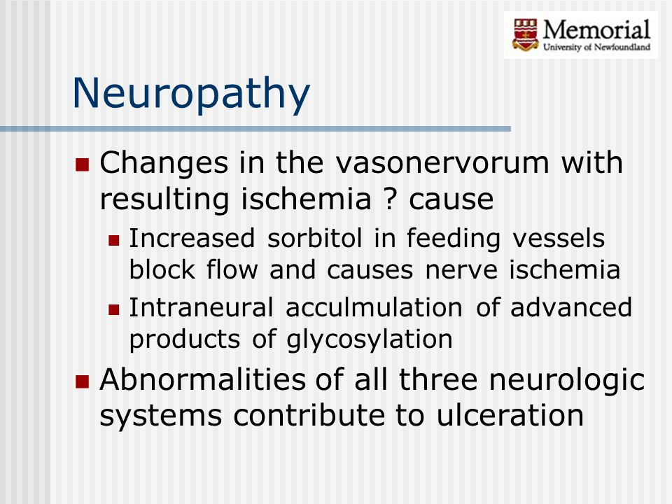 Neuropathy Changes in the vasonervorum with resulting ischemia ? cause Increased sorbitol in feeding vessels block flow and causes nerve ischemia Intr