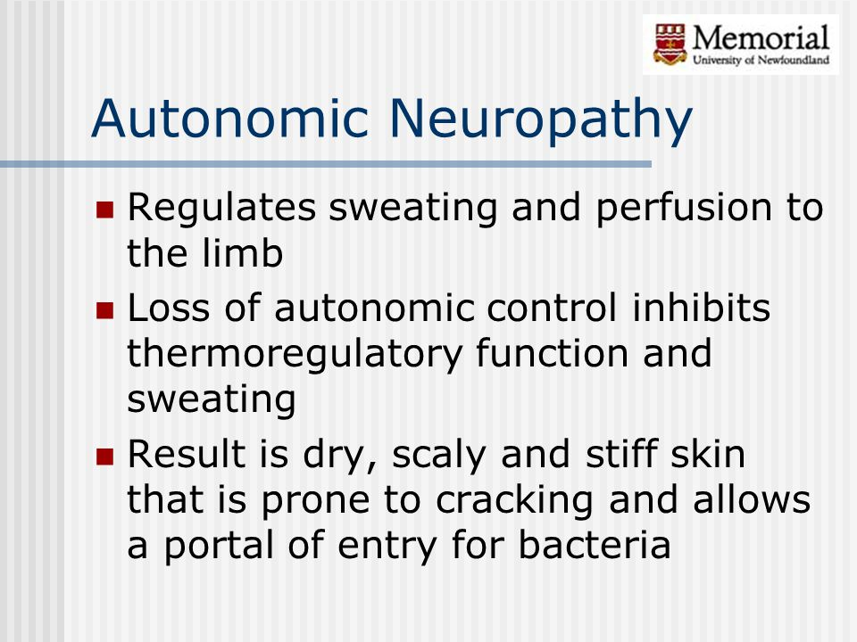 Autonomic Neuropathy Regulates sweating and perfusion to the limb Loss of autonomic control inhibits thermoregulatory function and sweating Result is