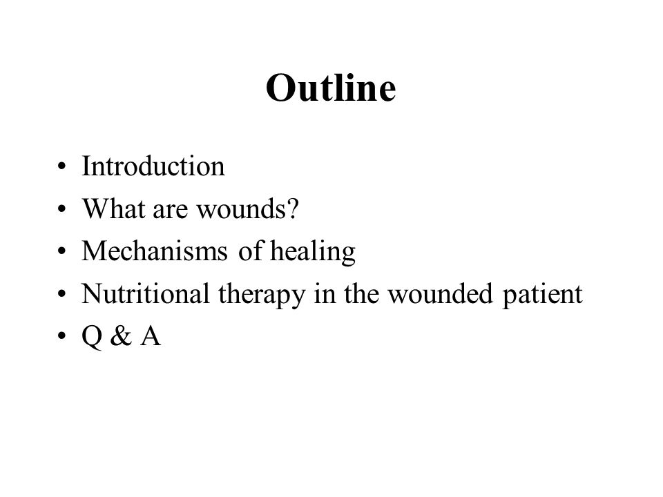 Outline Introduction What are wounds? Mechanisms of healing Nutritional therapy in the wounded patient Q & A