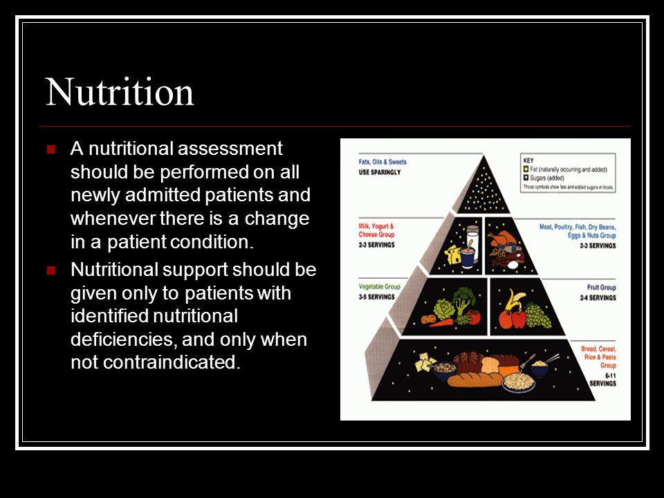 Nutrition A nutritional assessment should be performed on all newly admitted patients and whenever there is a change in a patient condition.